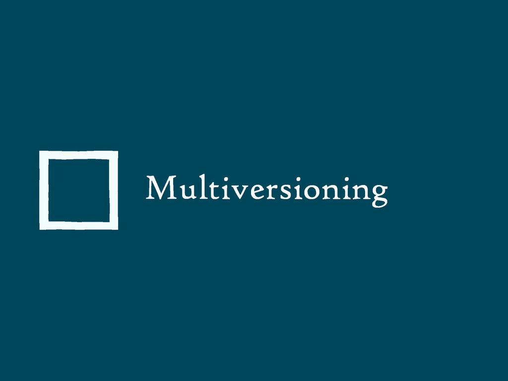 Multiversioning