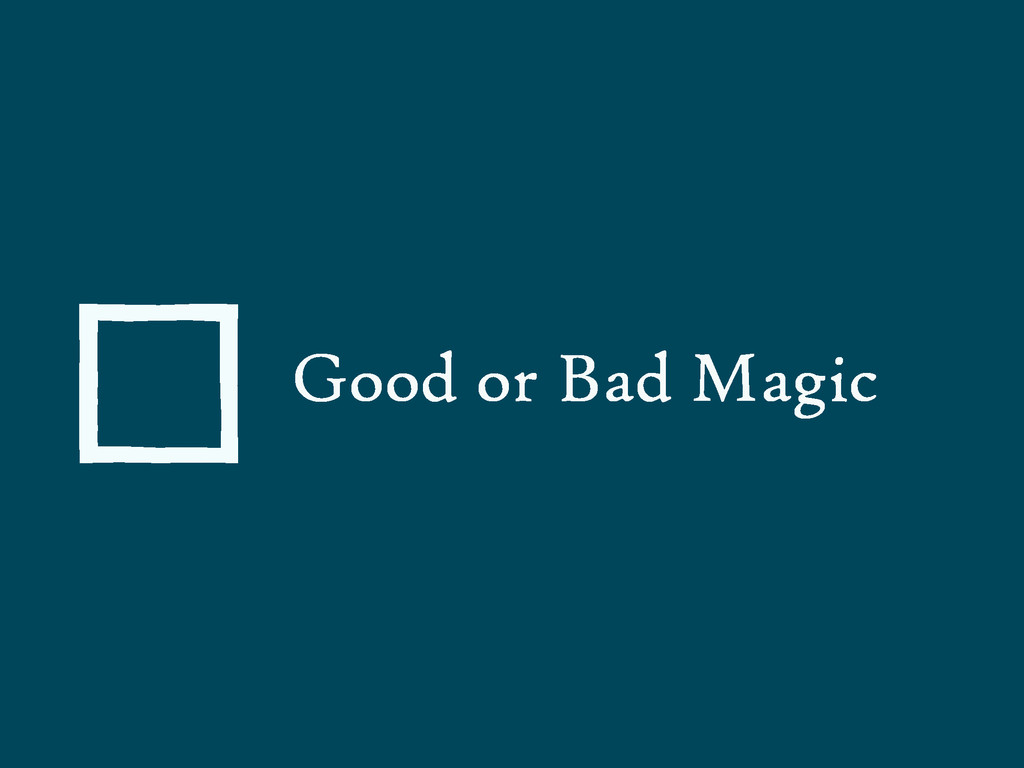 Good or Bad Magic