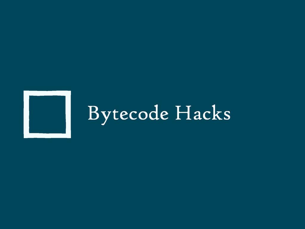 Bytecode Hacks