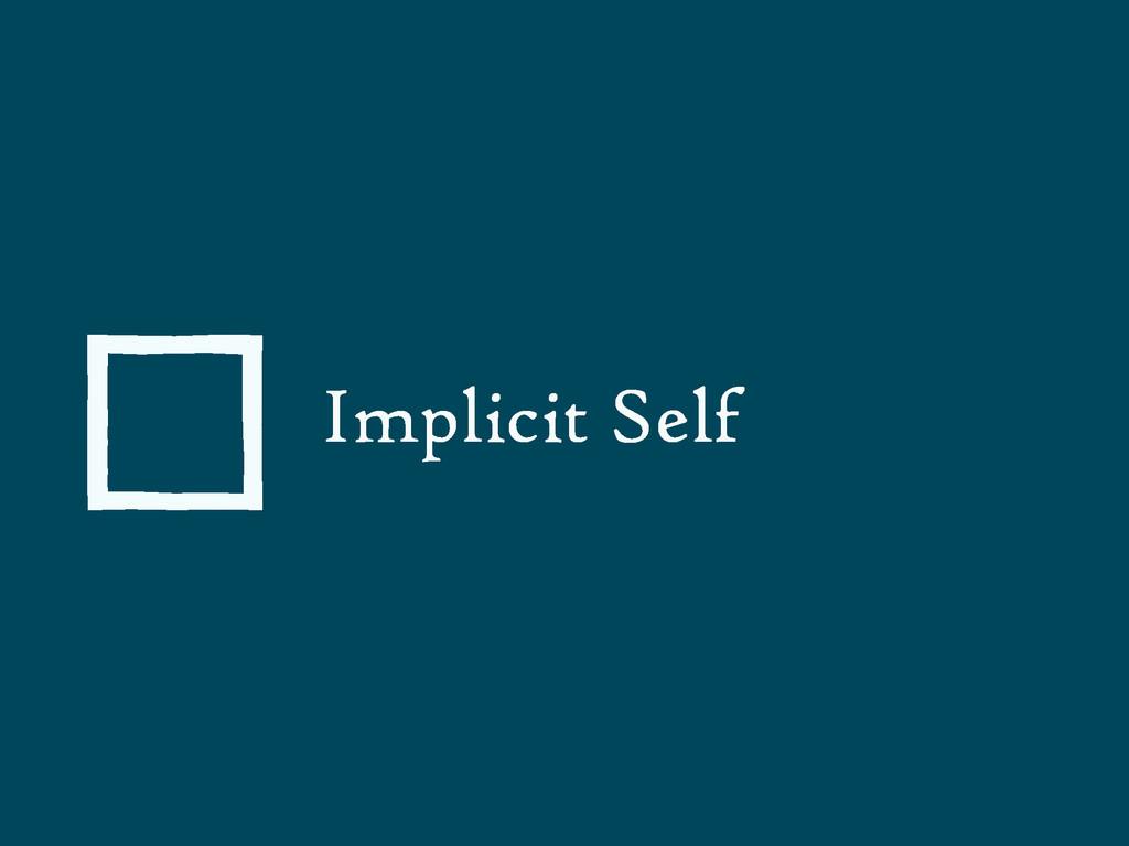 Implicit Self