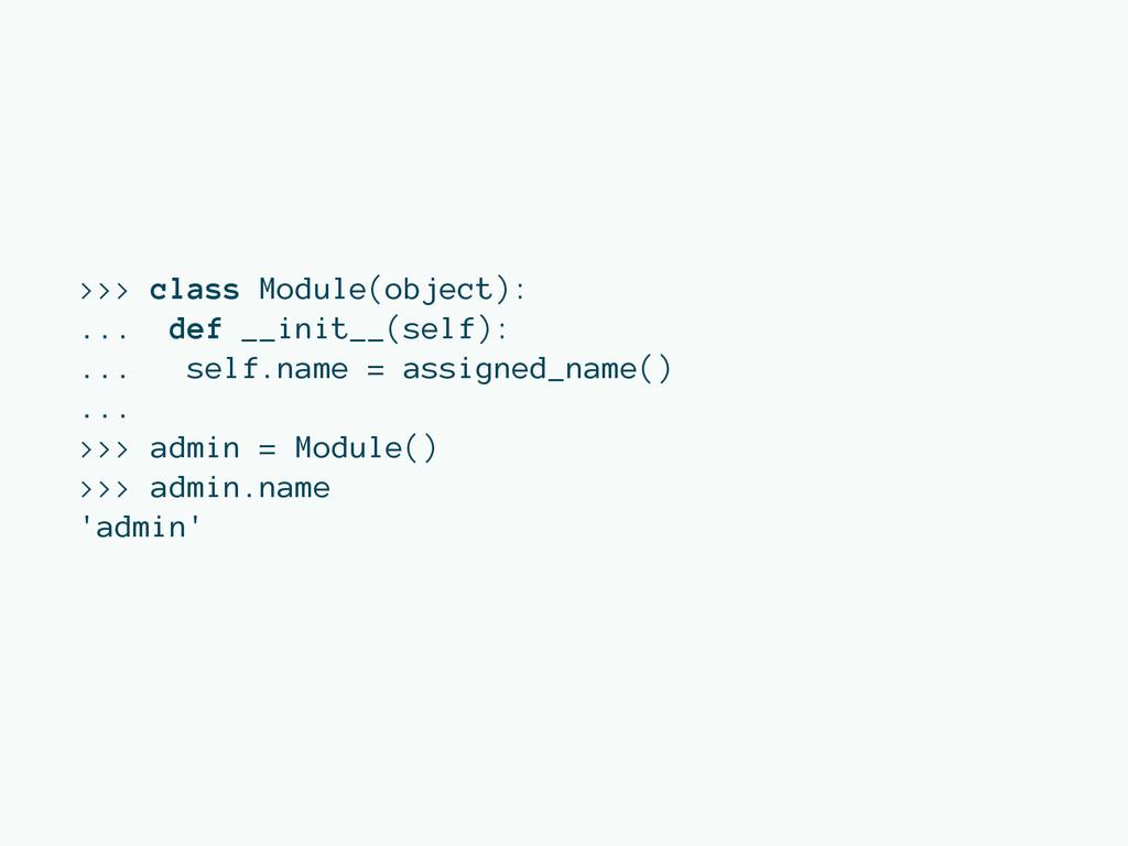 >>> class Module(object): ... def __init__(self...