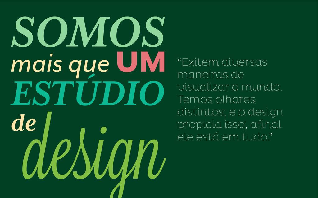 """SOMOS mais que UM de ESTúdio design """"Exitem div..."""