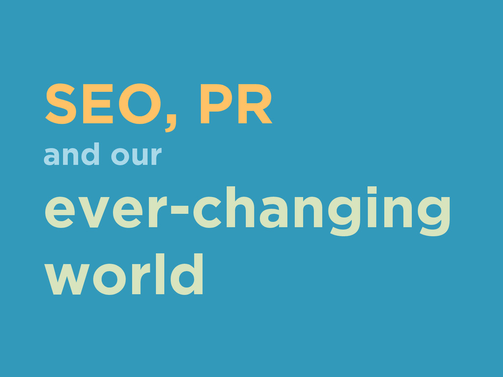 SEO, PR and our ever-changing world