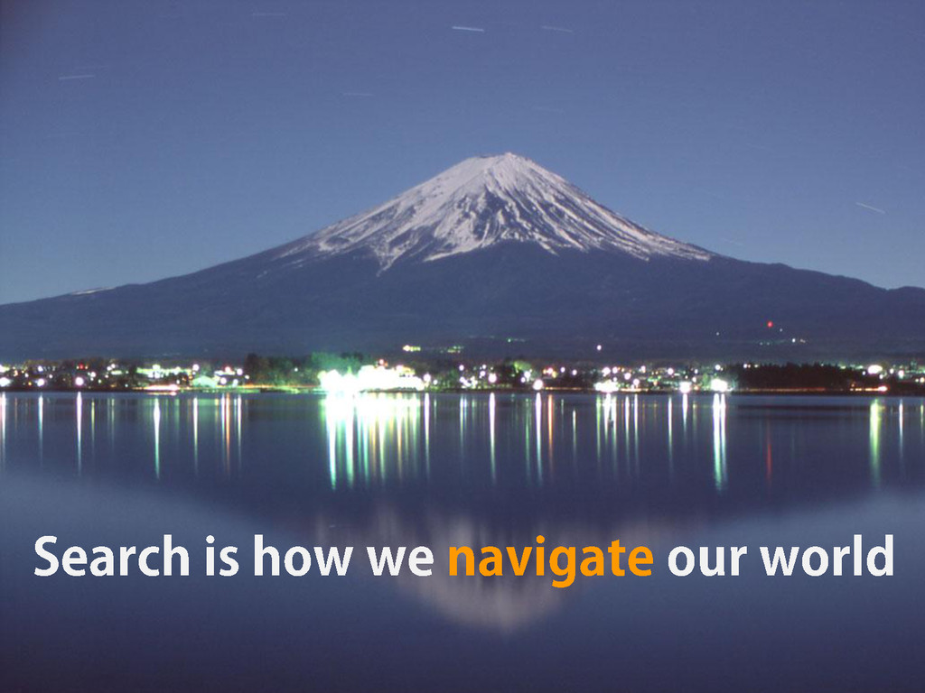 Search is how we navigate our world