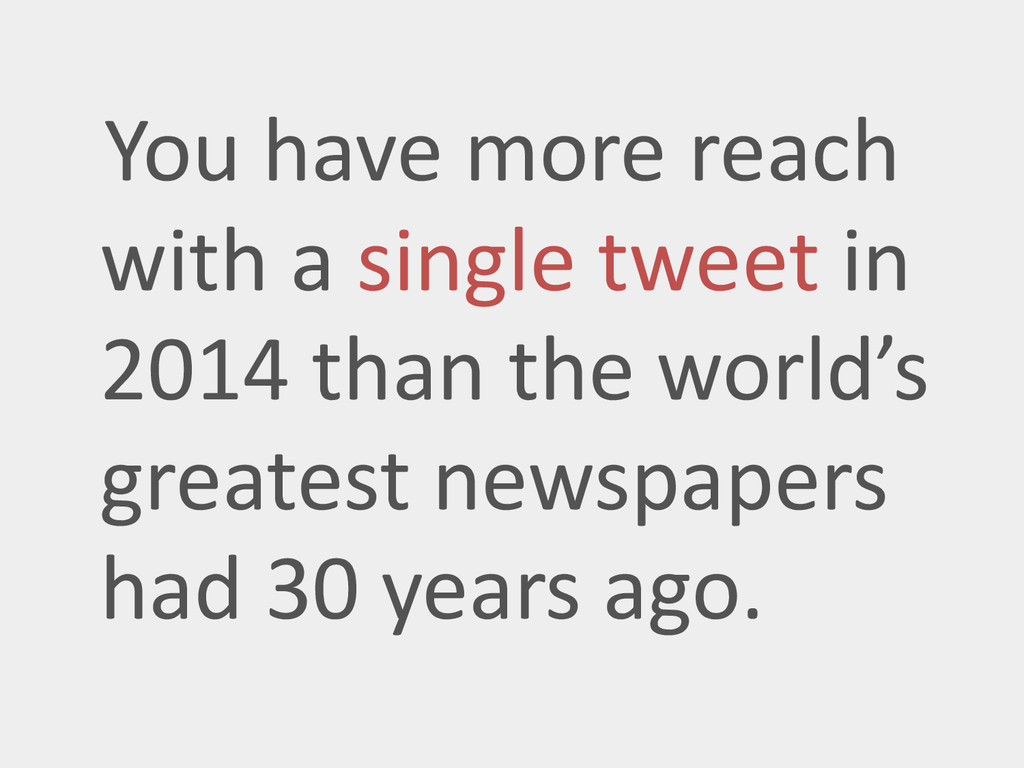 You have more reach with a single tweet in 2014...