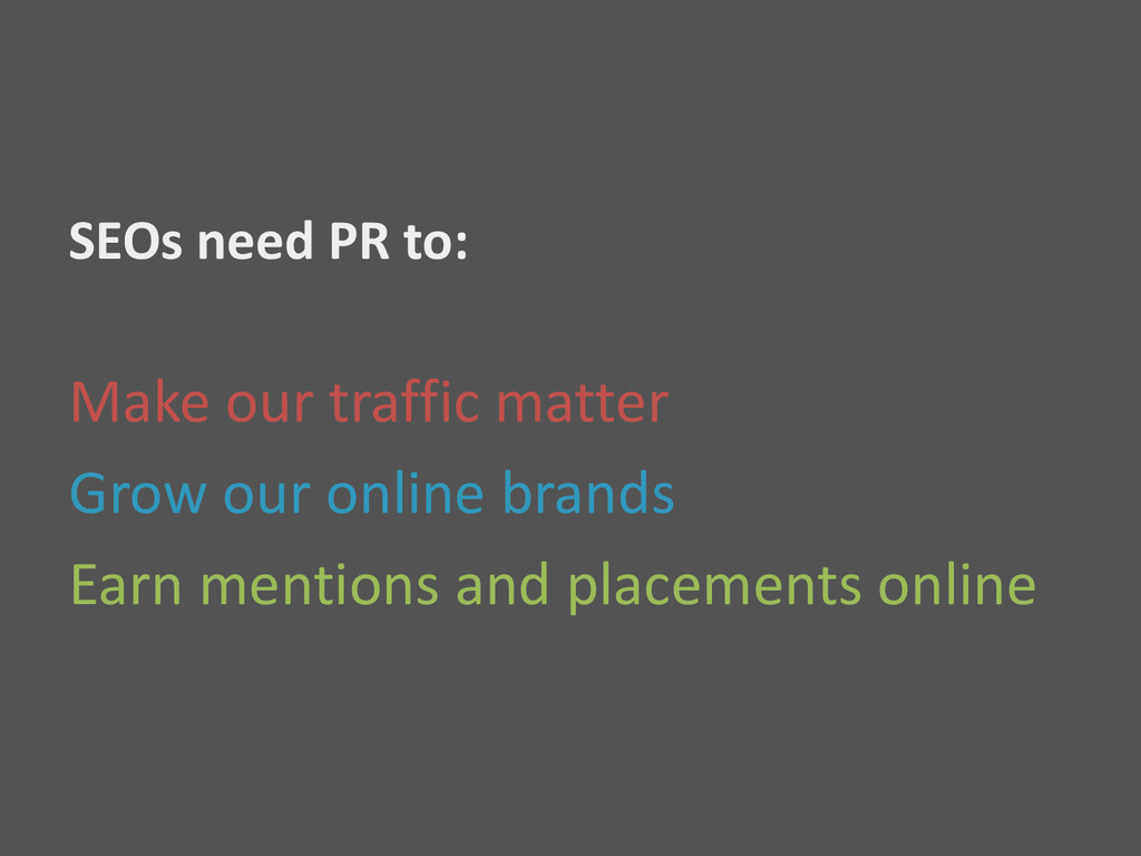 SEOs need PR to: Make our traffic matter Grow o...