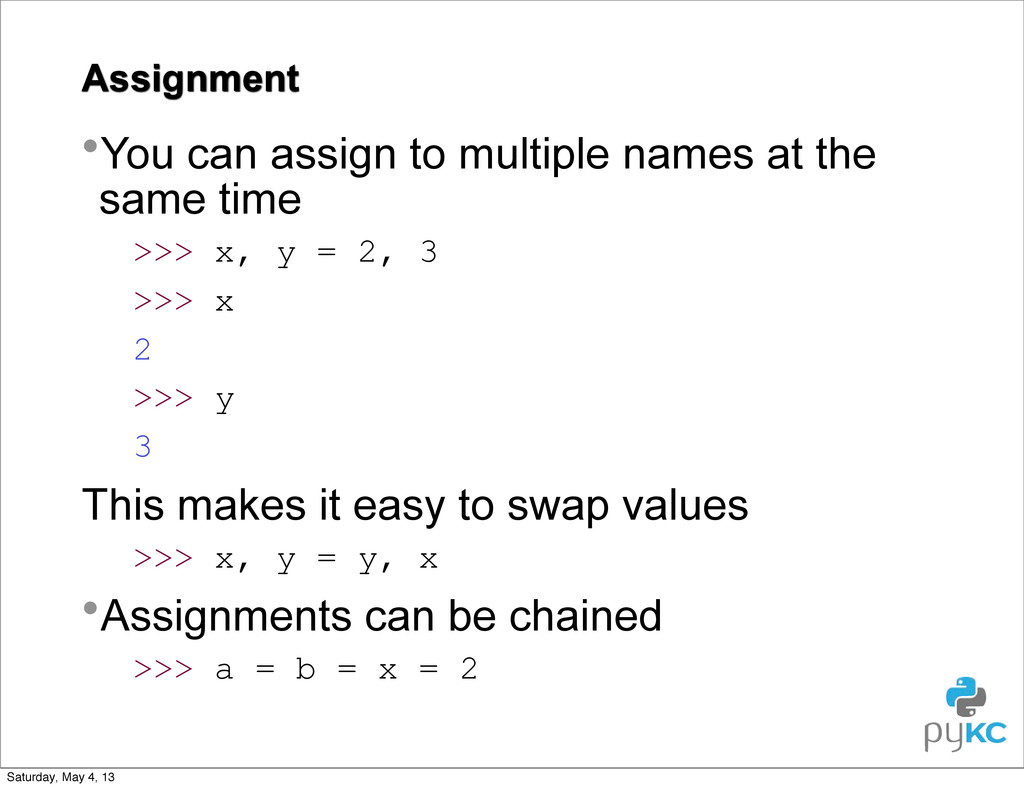 Assignment •You can assign to multiple names at...