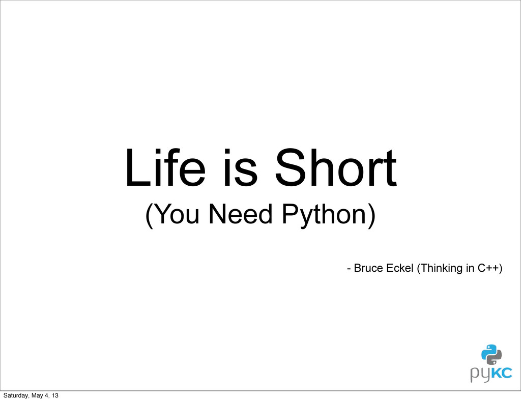 Life is Short (You Need Python) - Bruce Eckel (...