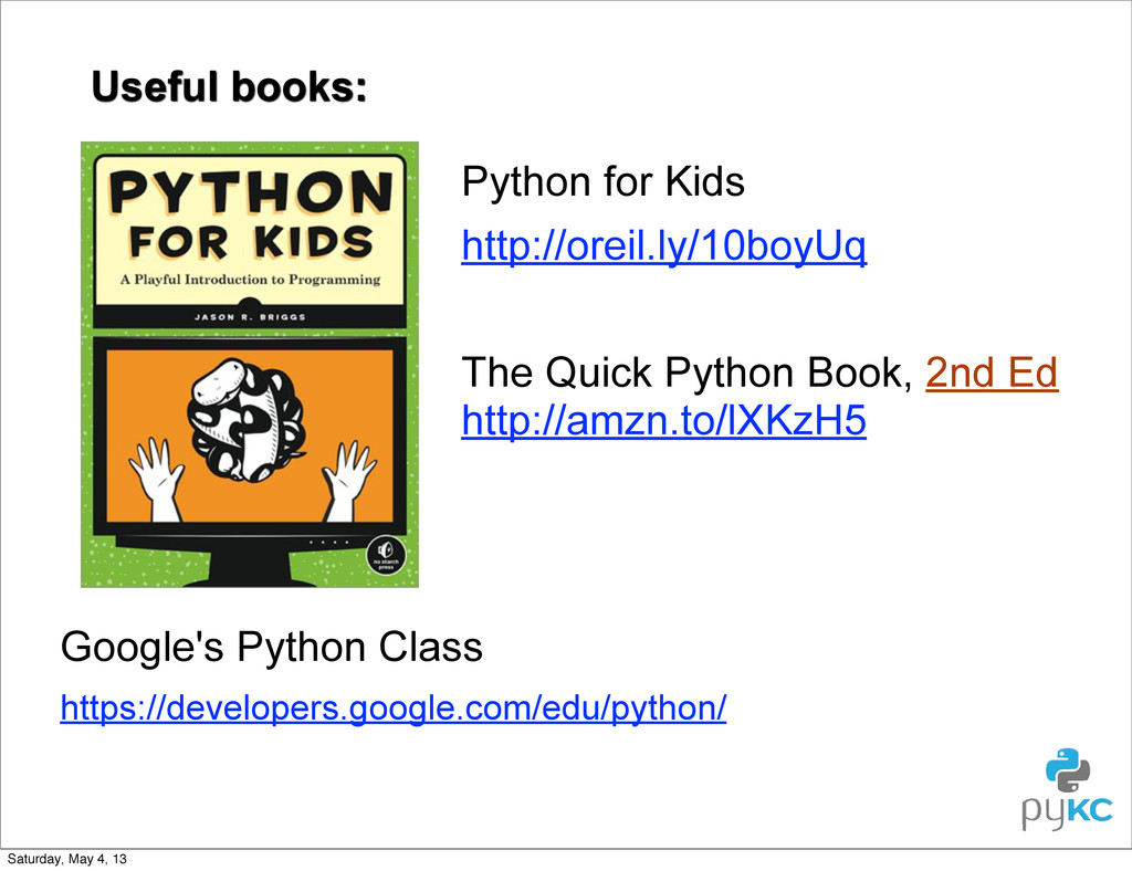 Useful books: Python for Kids http://oreil.ly/1...