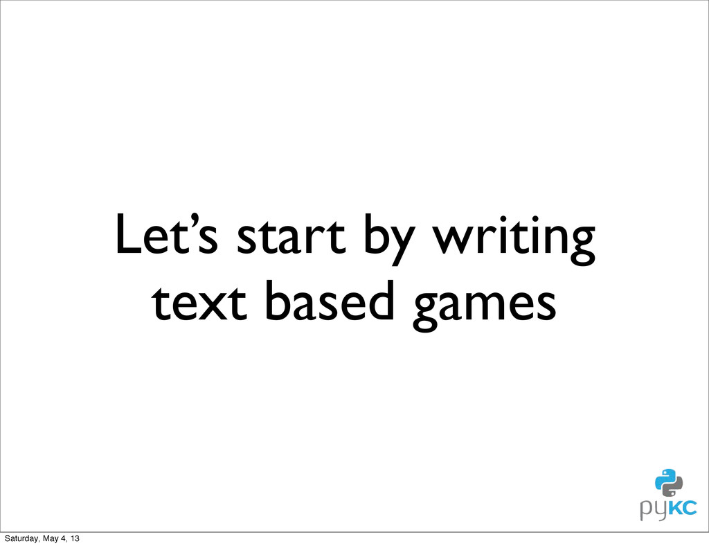 Let's start by writing text based games Saturda...
