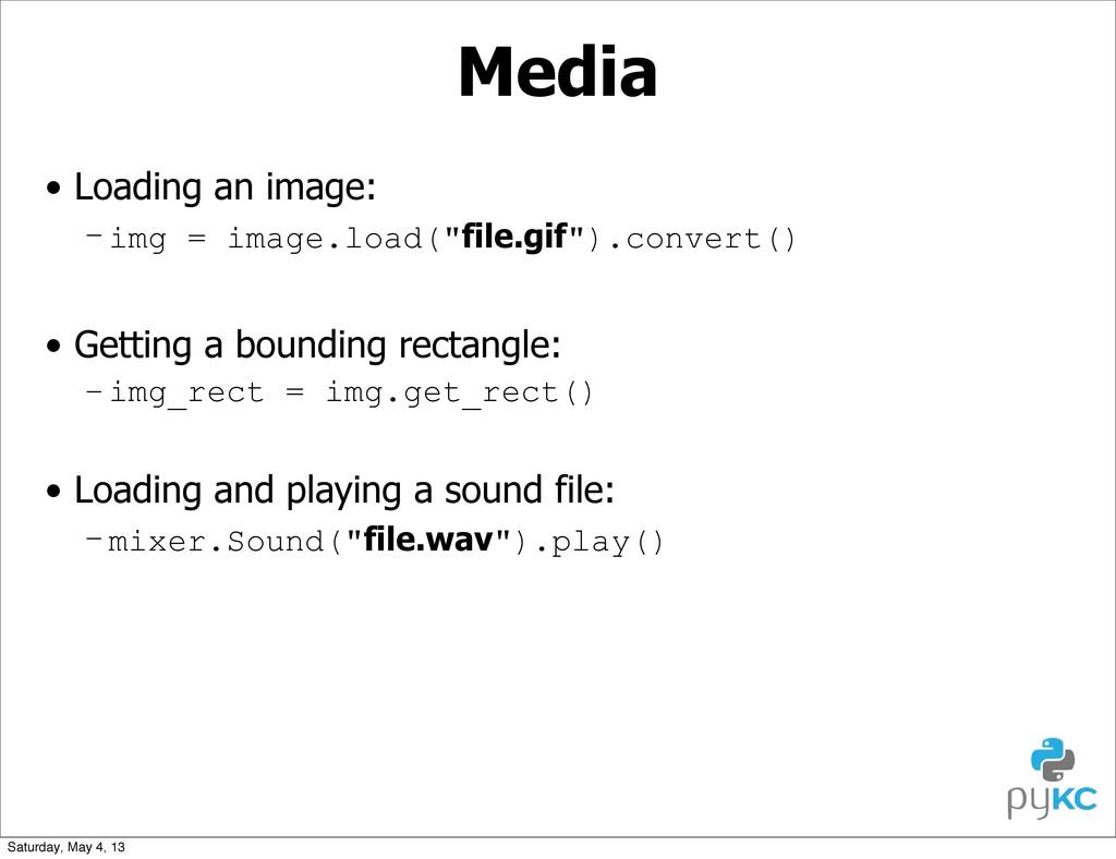 "Media • Loading an image: –img = image.load(""fi..."