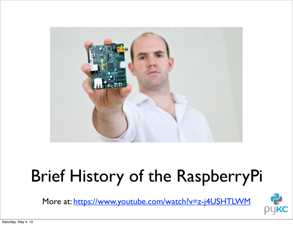Brief History of the RaspberryPi More at: https...