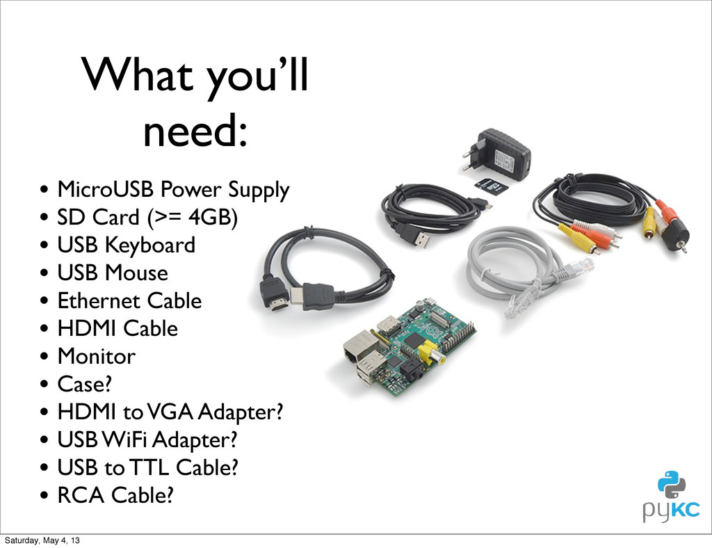 What you'll need: • MicroUSB Power Supply • SD ...