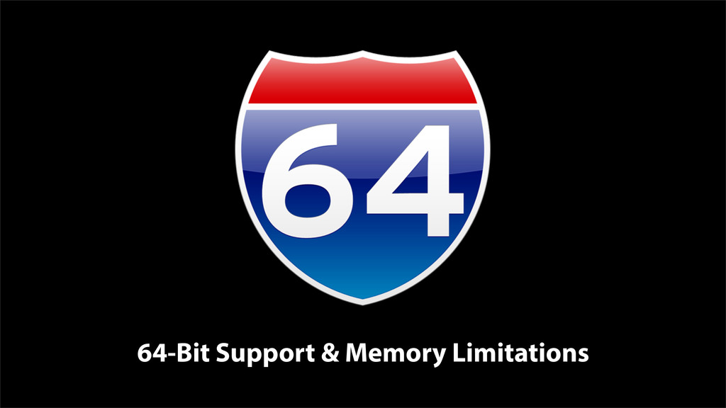 64-Bit Support & Memory Limitations