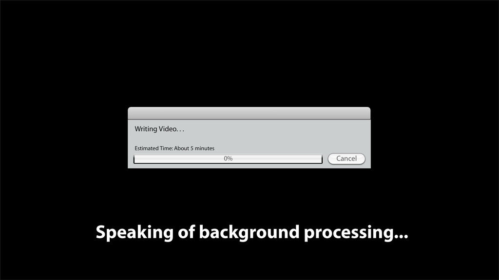 Speaking of background processing...