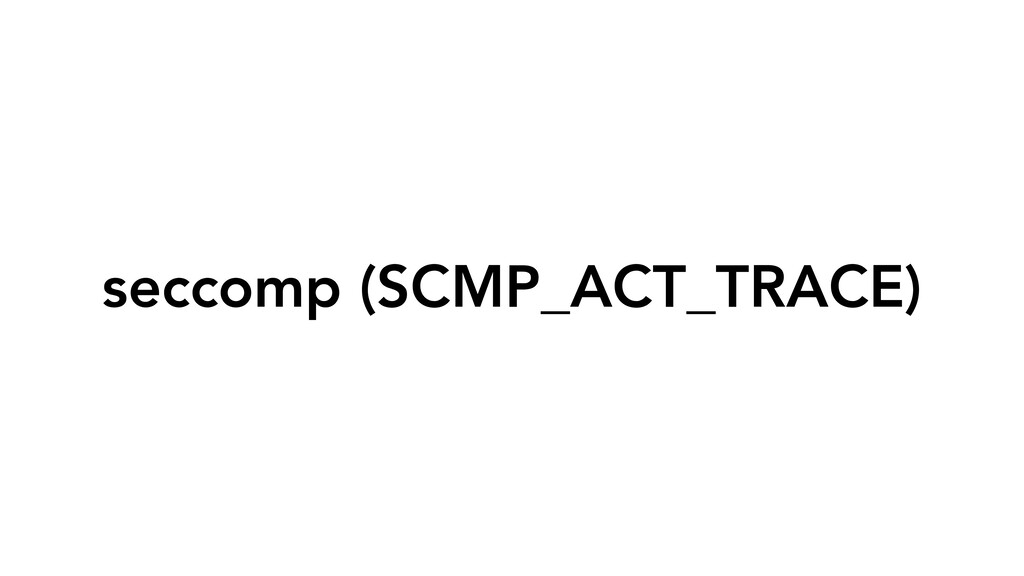seccomp (SCMP_ACT_TRACE)