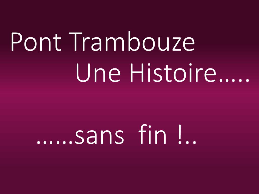 Pont Trambouze Une Histoire….. ……sans fin !..