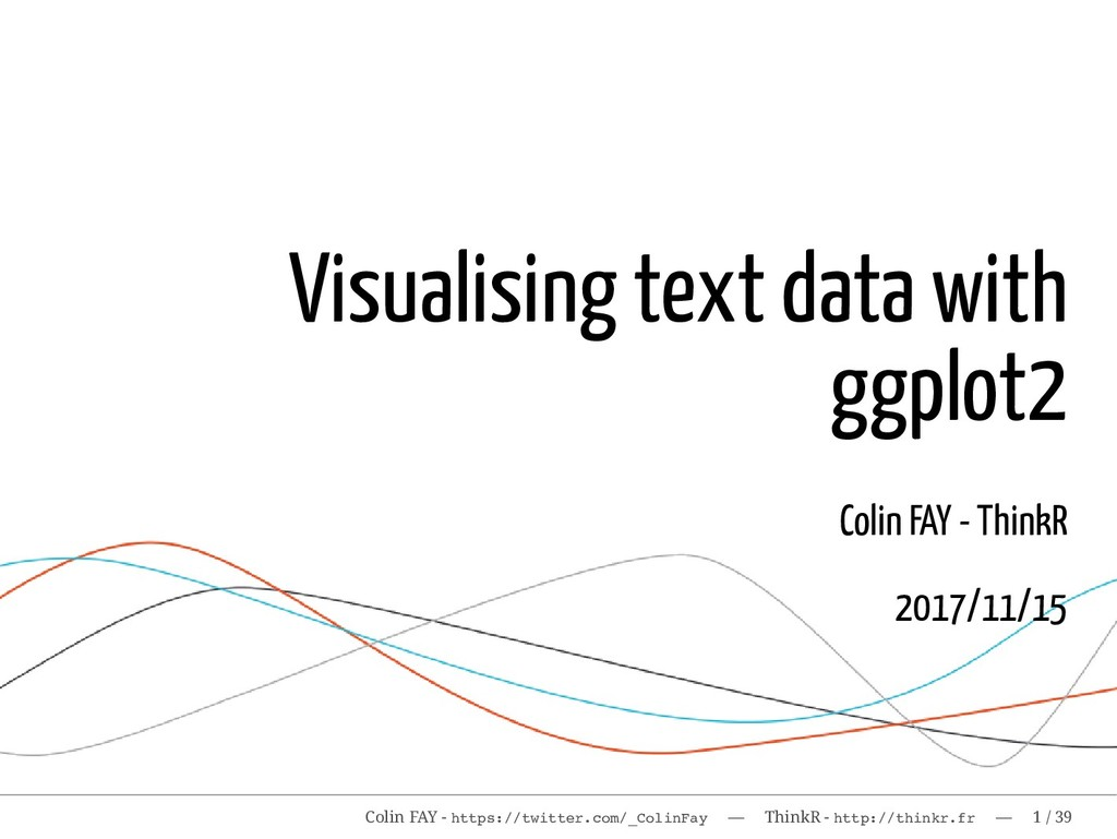 Visualising text data with ggplot2 Colin FAY - ...
