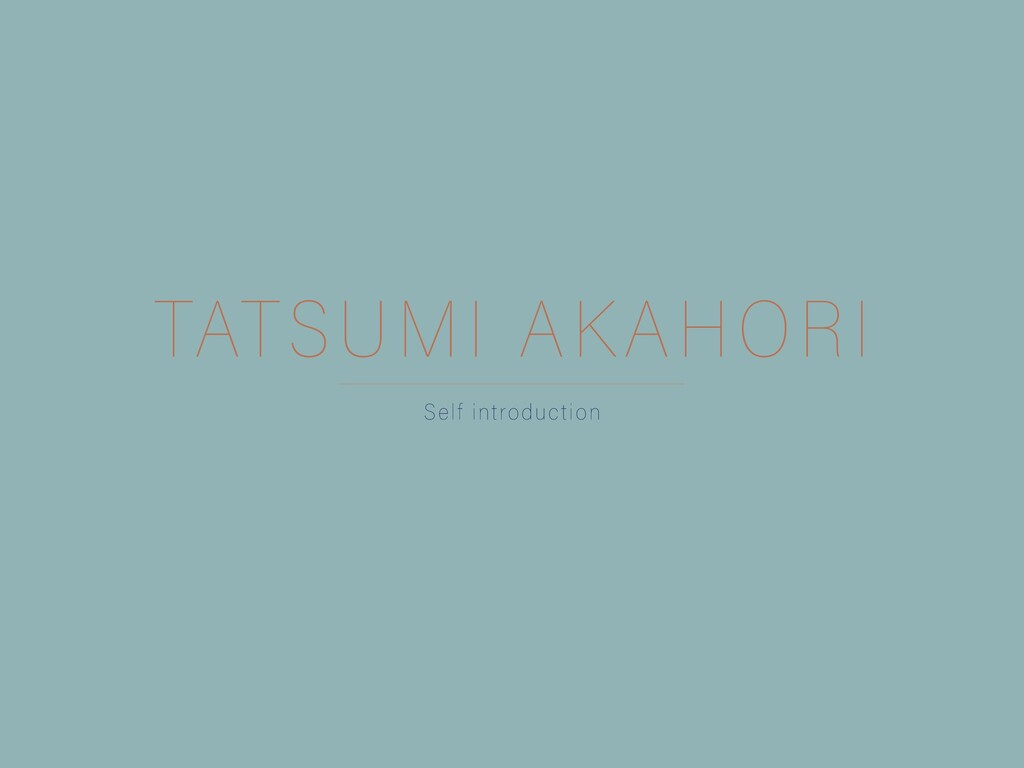 TATSUMI AKAHORI Self introduction