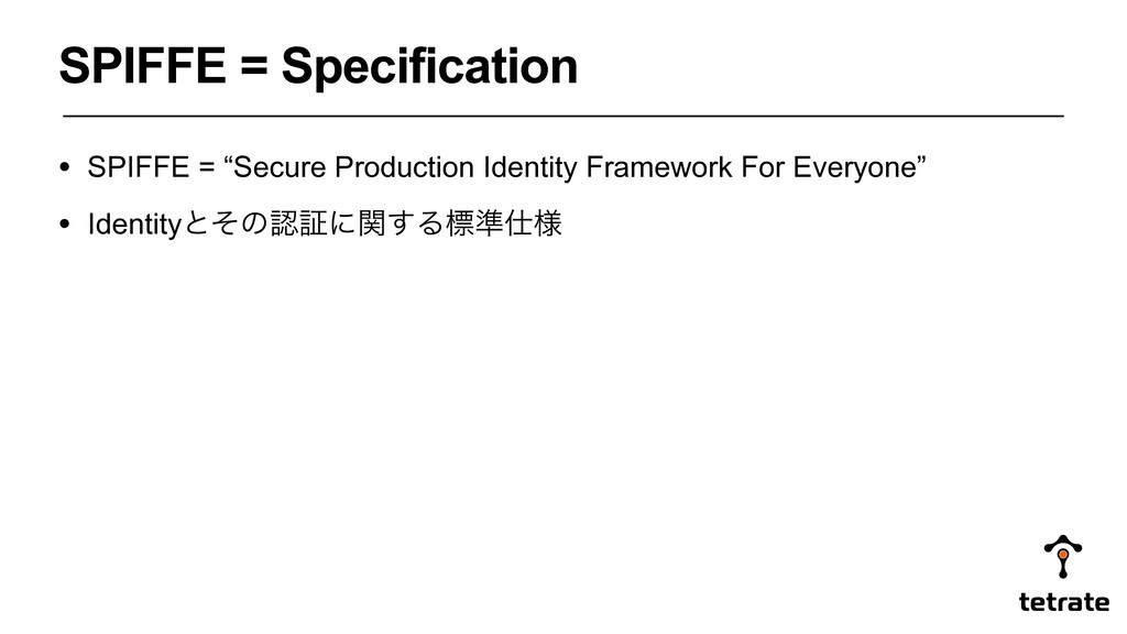 "• SPIFFE = ""Secure Production Identity Framewor..."
