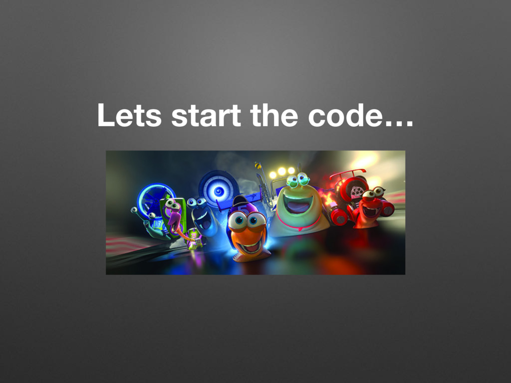 Lets start the code…