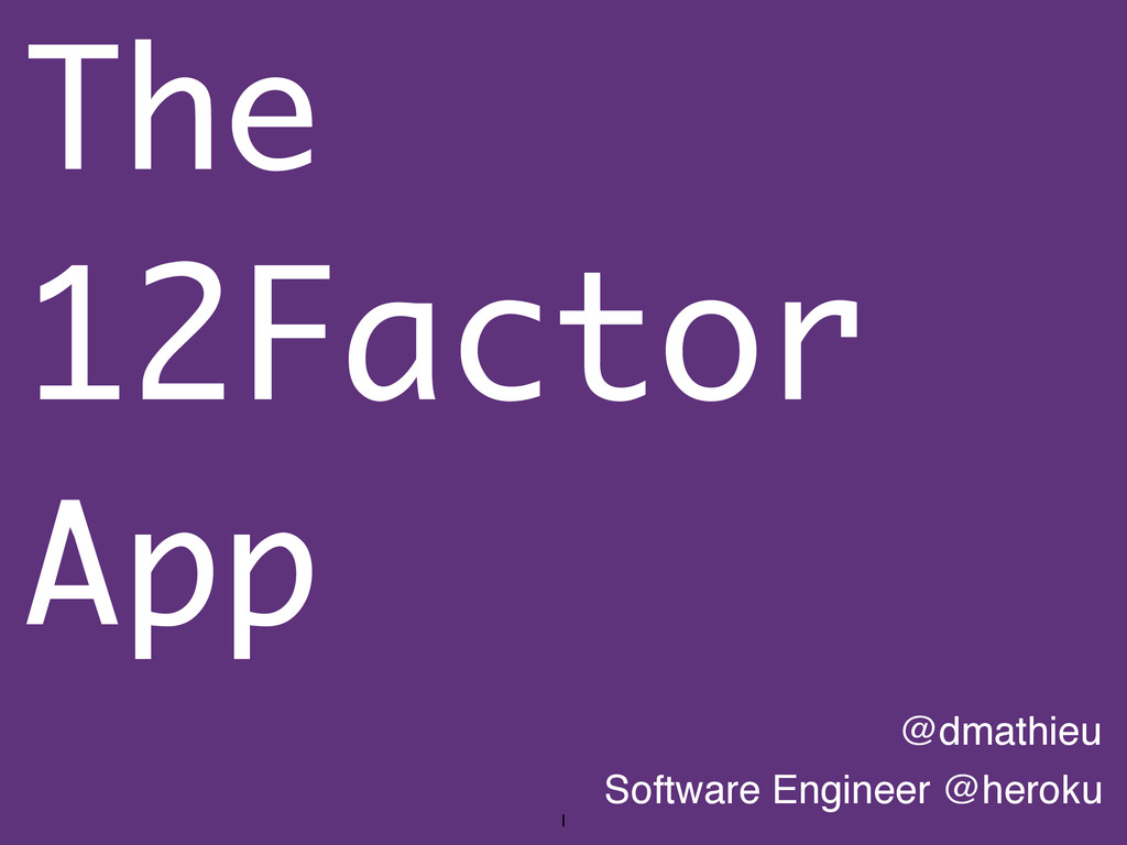 @dmathieu Software Engineer @heroku The 12Facto...