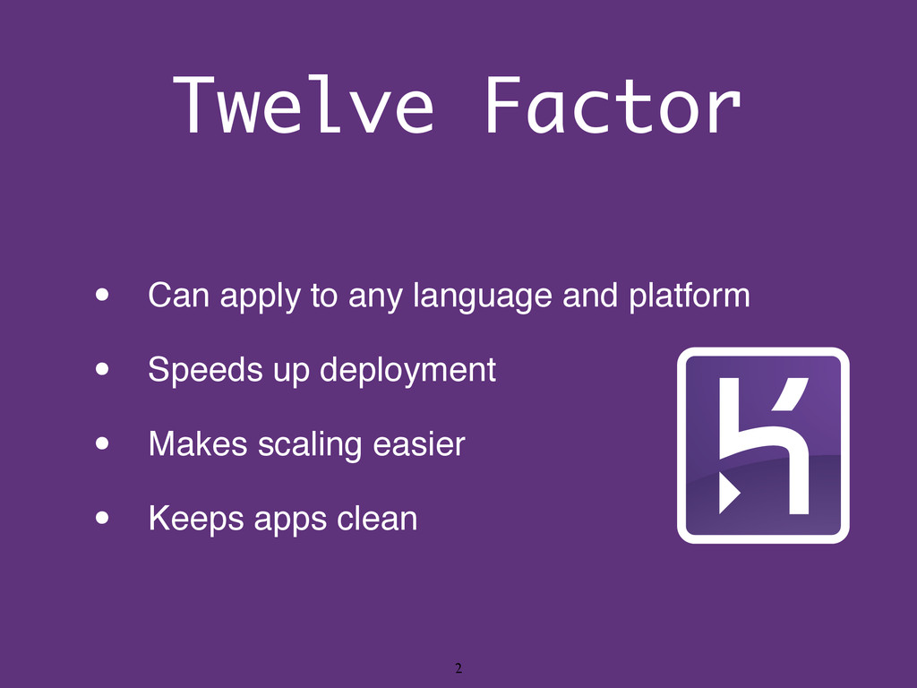 Twelve Factor • Can apply to any language and p...
