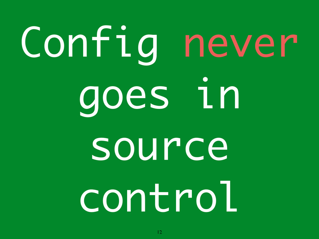 12 Config never goes in source control