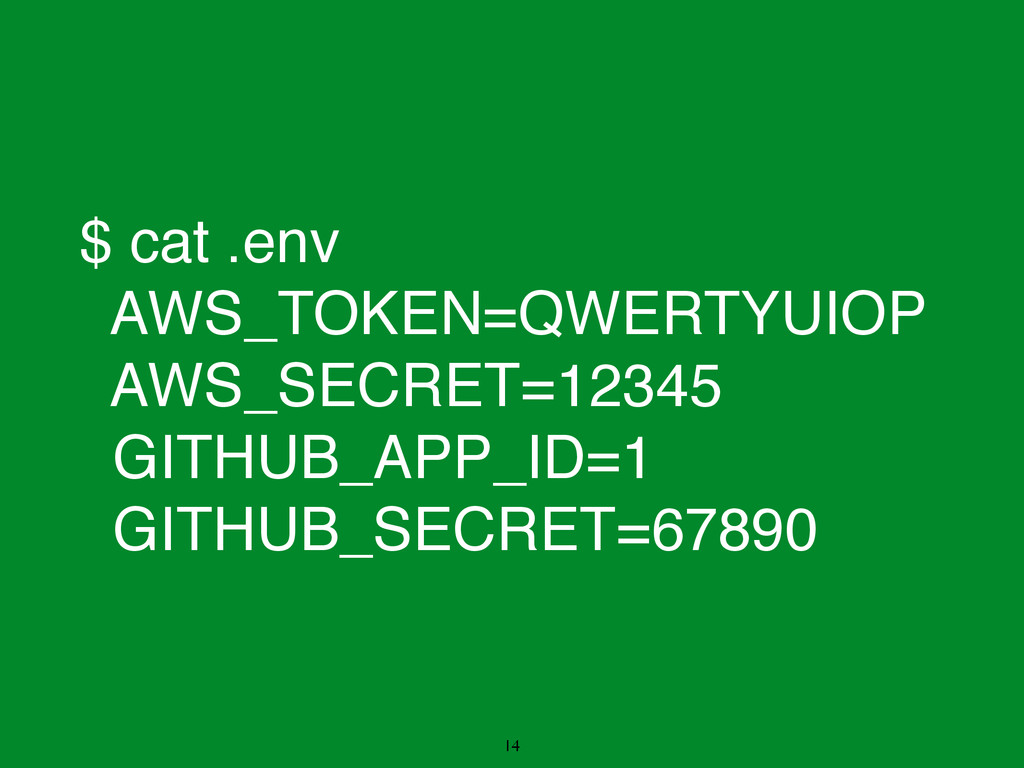 $ cat .env! AWS_TOKEN=QWERTYUIOP! AWS_SECRET=12...