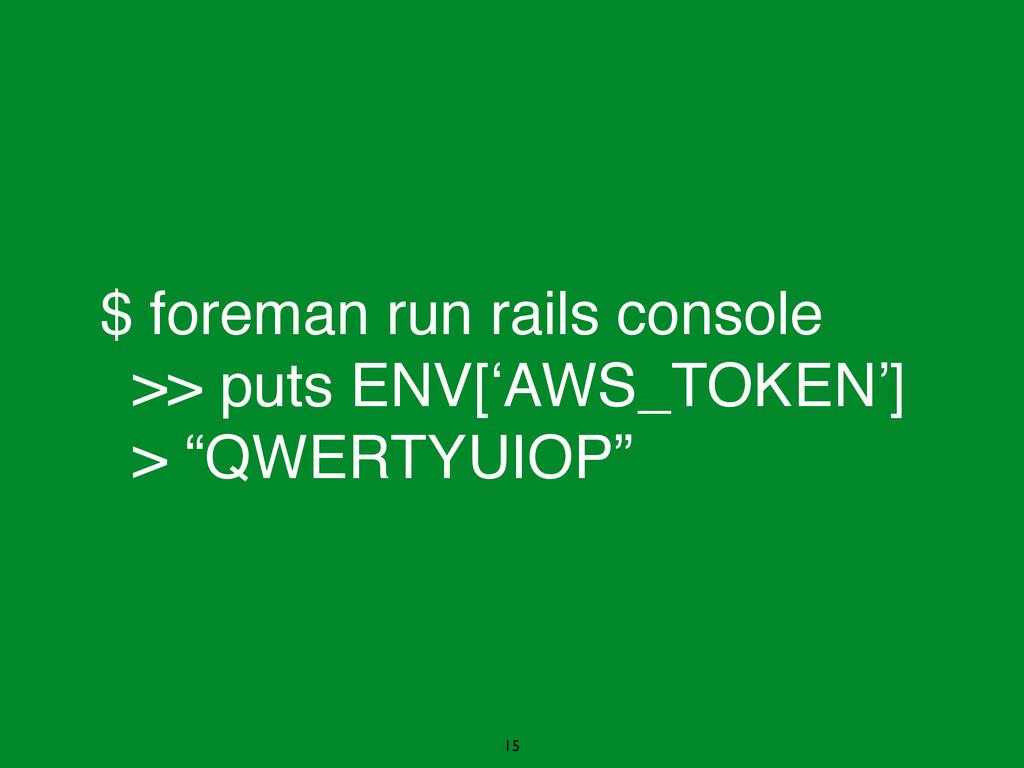 $ foreman run rails console! >> puts ENV['AWS_T...