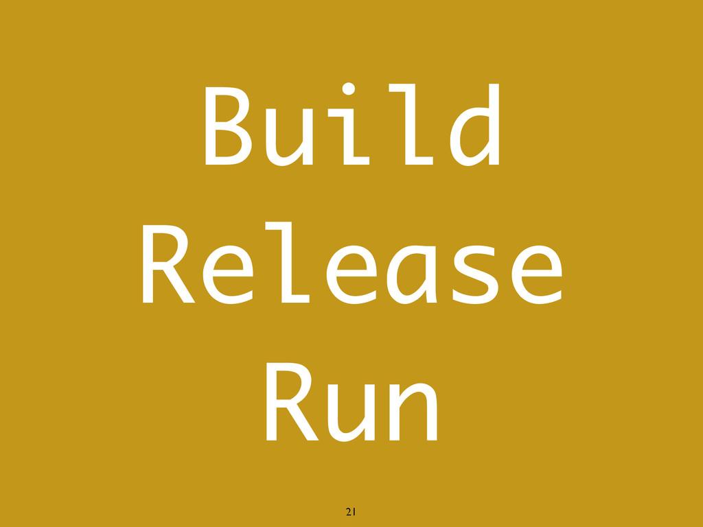 Build Release Run 21