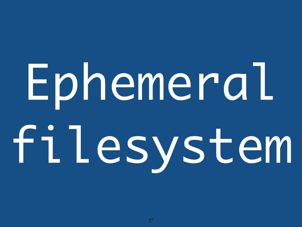 27 Ephemeral filesystem