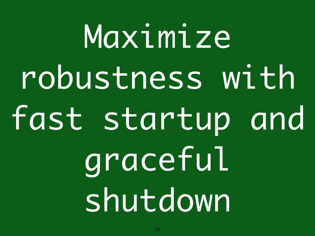 Maximize robustness with fast startup and grace...