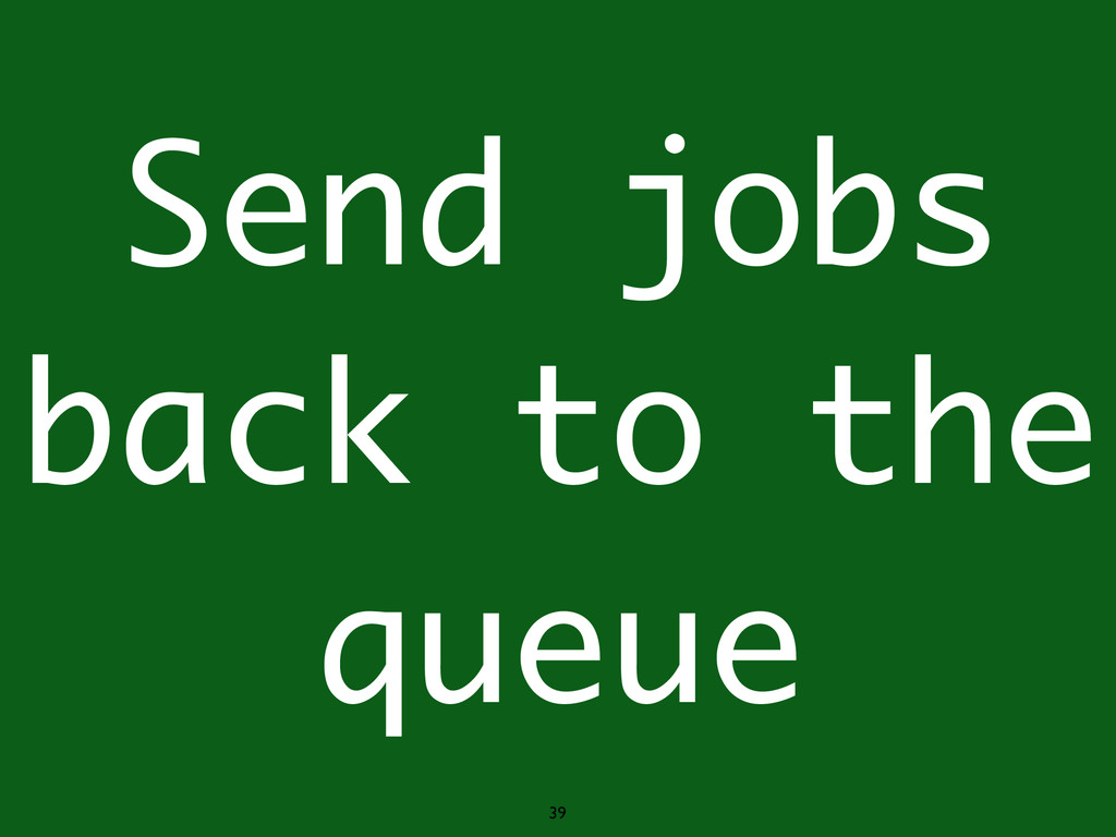 39 Send jobs back to the queue