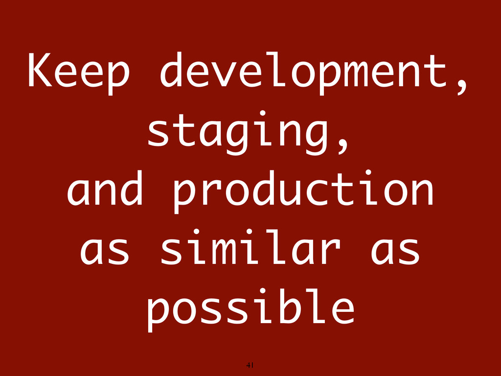 Keep development, staging, and production as si...