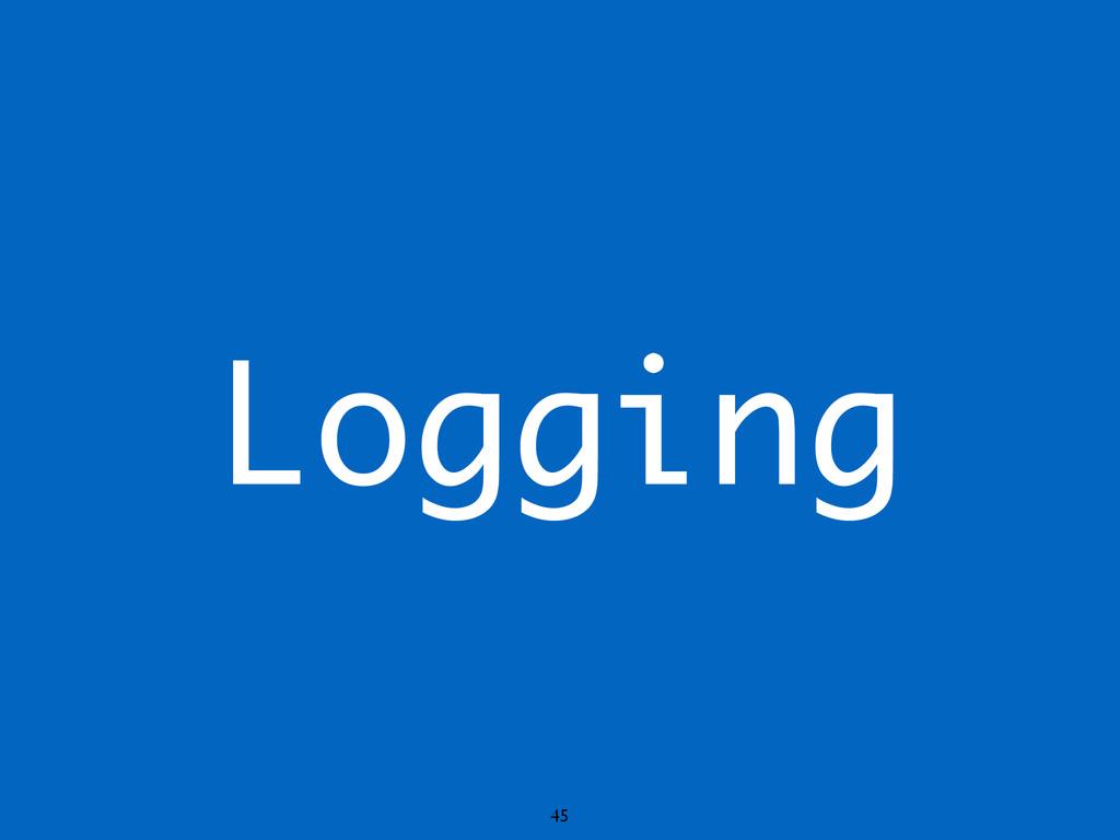 Logging 45