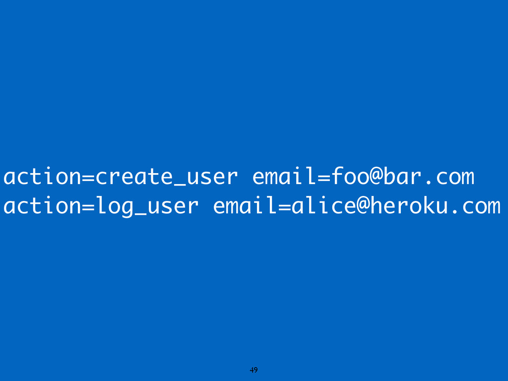 action=create_user email=foo@bar.com action=log...