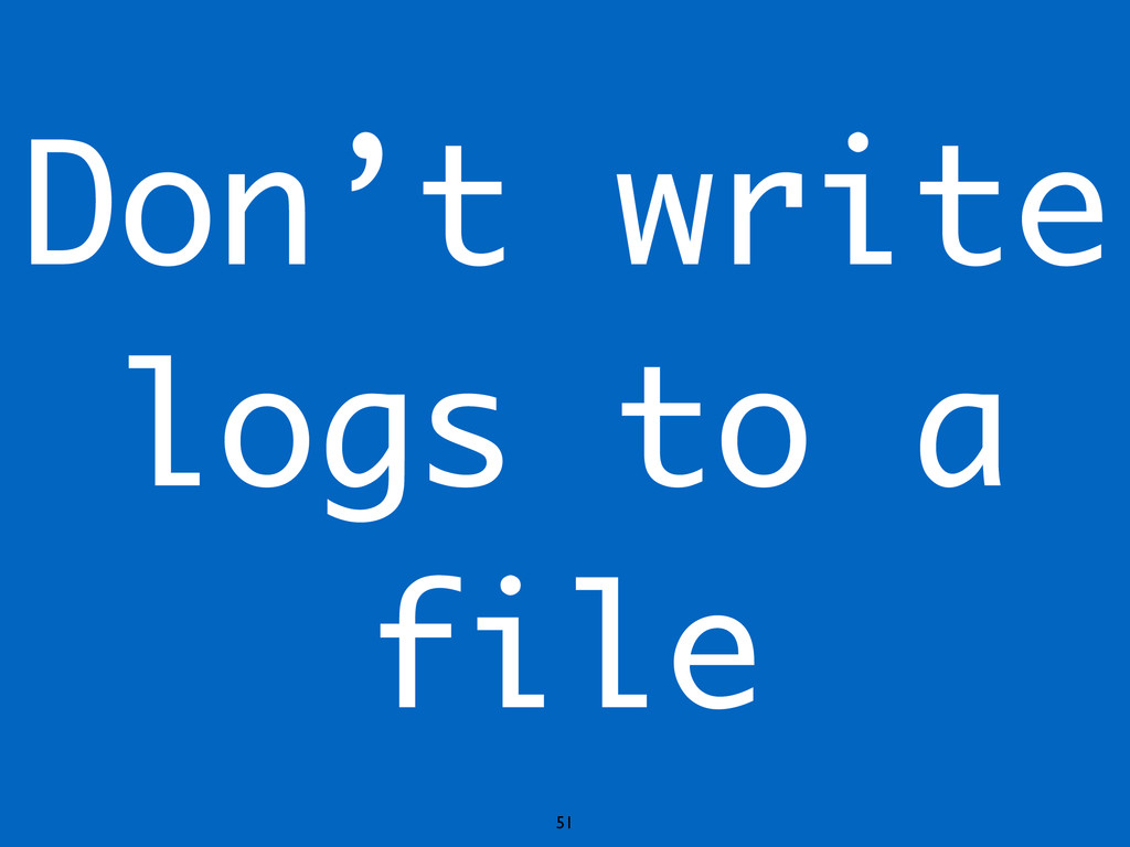 Don't write logs to a file 51