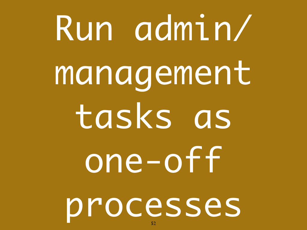 Run admin/ management tasks as one-off processe...