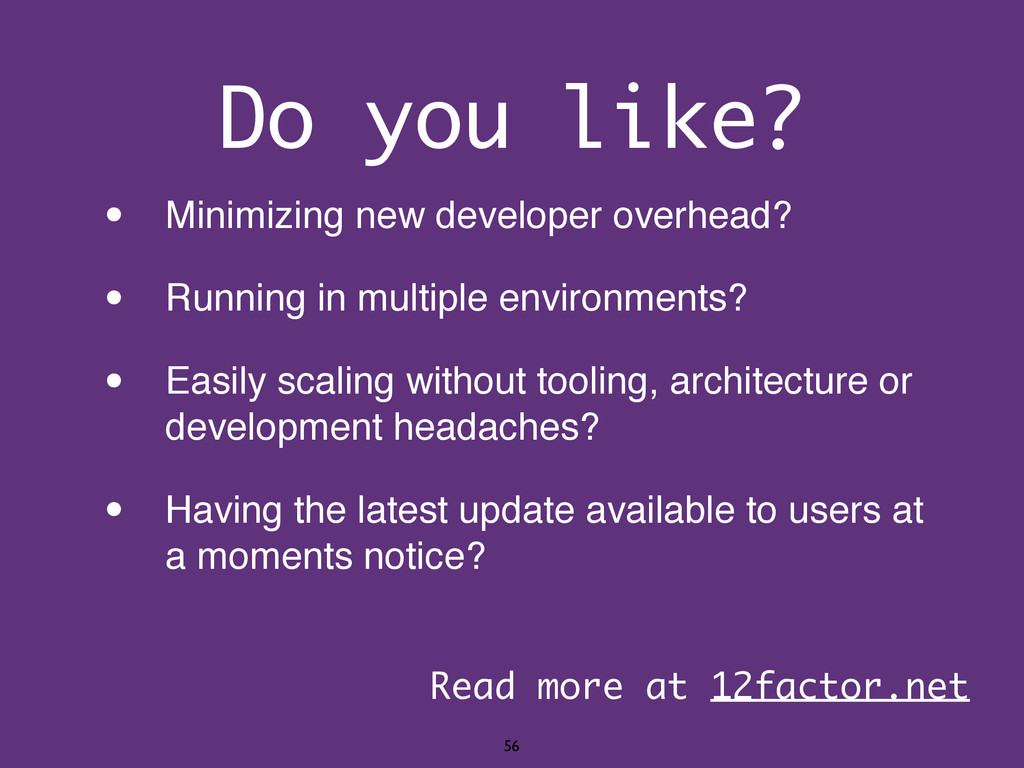 Do you like? • Minimizing new developer overhea...