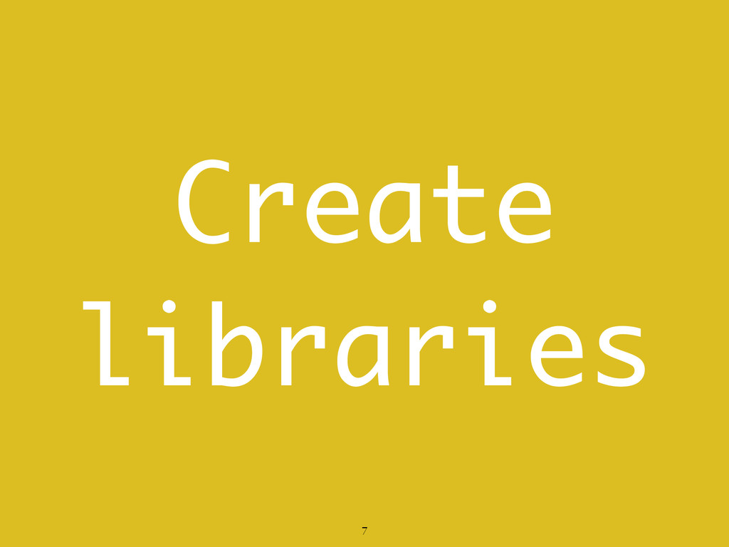 7 Create libraries