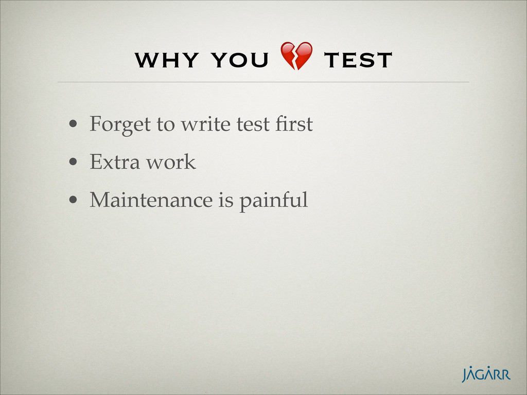 why you  test • Forget to write test first! • Ex...