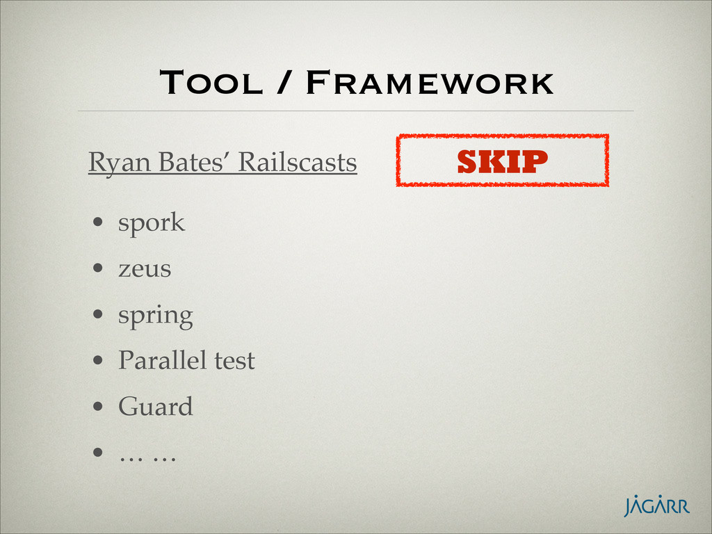 Tool / Framework • spork! • zeus! • spring! • P...