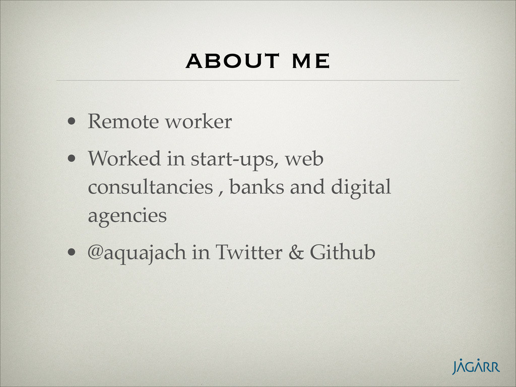 about me • Remote worker! • Worked in start-ups...