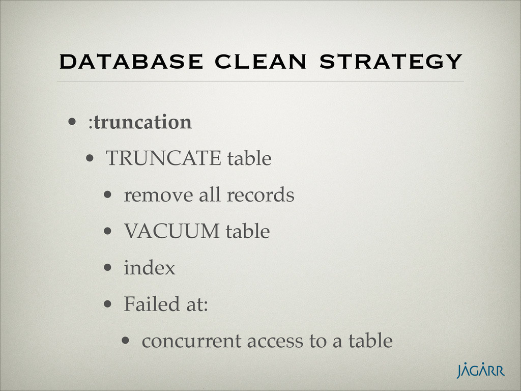 database clean strategy • :truncation! • TRUNCA...