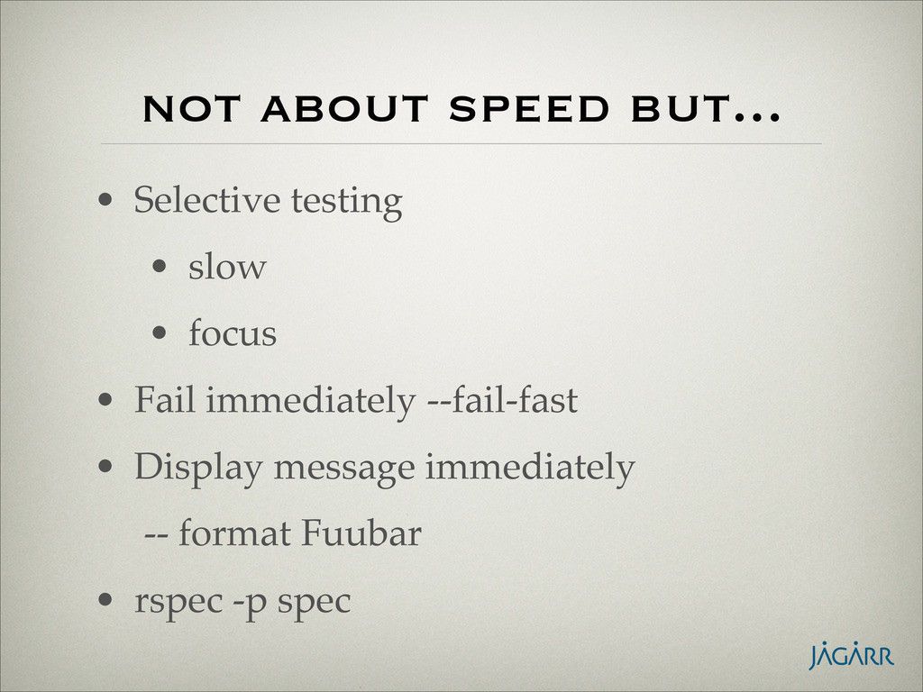 not about speed but... • Selective testing! • s...
