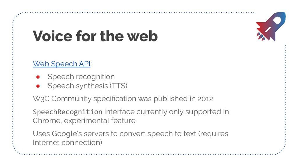 Voice for the web Web Speech API: ● Speech reco...