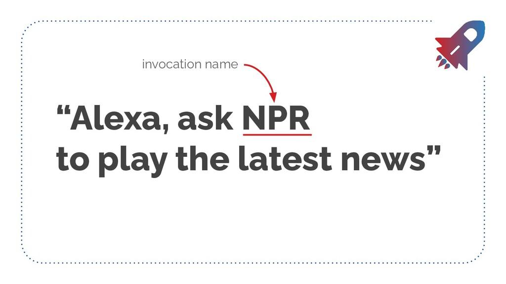 """Alexa, ask NPR to play the latest news"" invoca..."