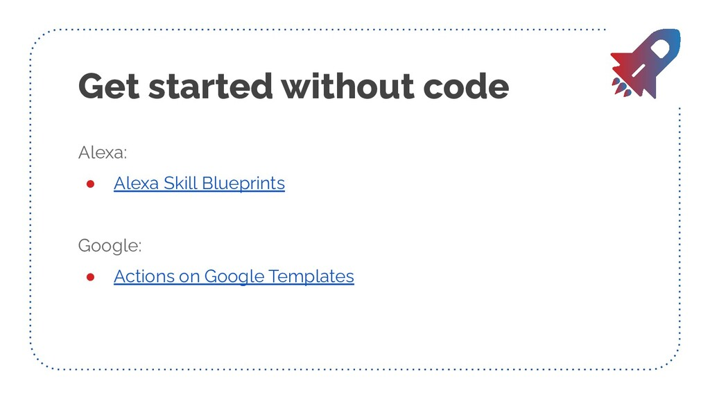 Get started without code Alexa: ● Alexa Skill B...