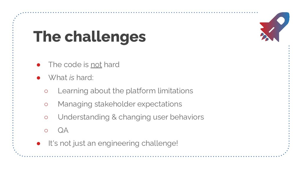 The challenges ● The code is not hard ● What is...